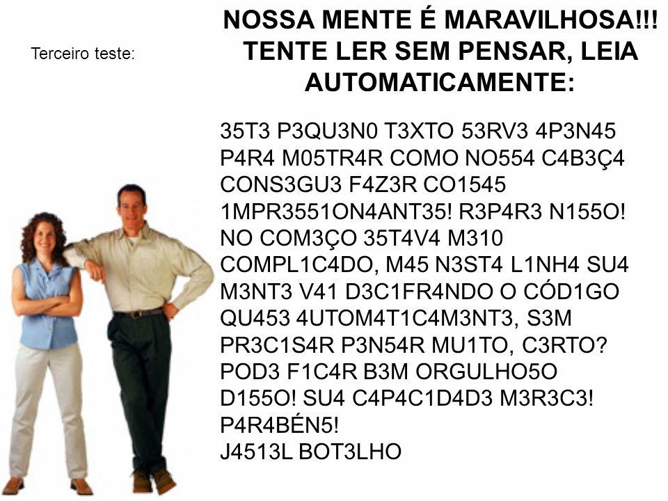 NOSSA MENTE É MARAVILHOSA!!! TENTE LER SEM PENSAR, LEIA AUTOMATICAMENTE: 35T3 P3QU3N0 T3XTO 53RV3 4P3N45 P4R4 M05TR4R COMO NO554 C4B3Ç4 CONS3GU3 F4Z3R