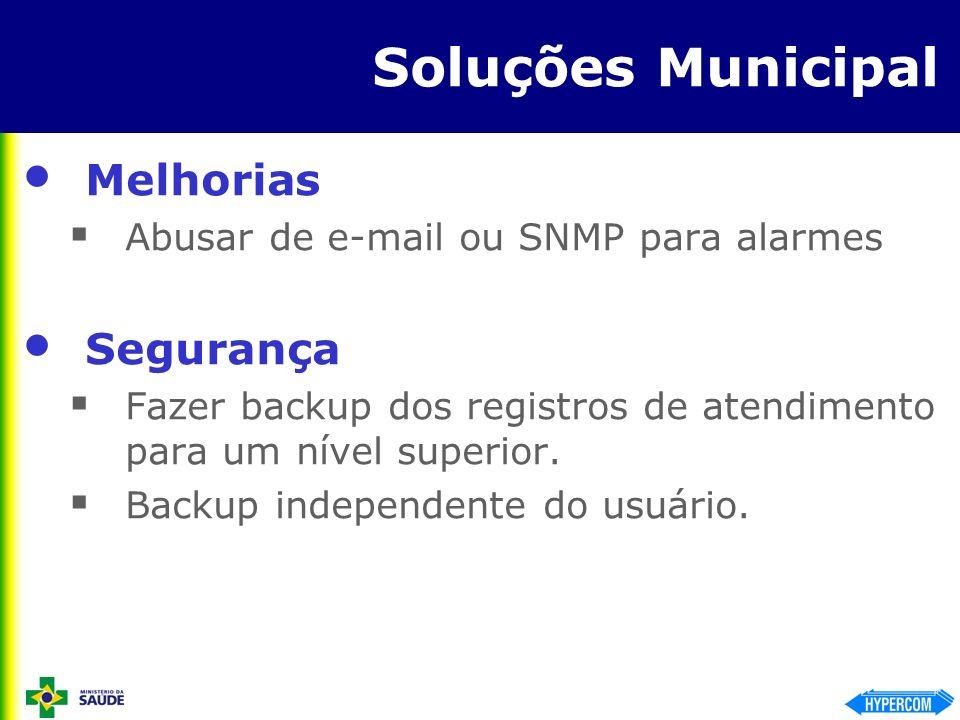 Soluções Municipal Melhorias Abusar de e-mail ou SNMP para alarmes Segurança Fazer backup dos registros de atendimento para um nível superior. Backup