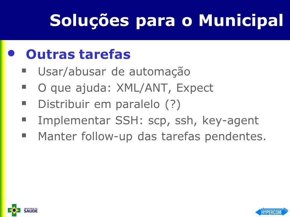 Soluções para o Municipal Outras tarefas Usar/abusar de automação O que ajuda: XML/ANT, Expect Distribuir em paralelo (?) Implementar SSH: scp, ssh, k