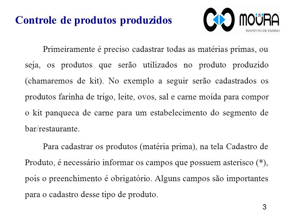 4 Resumidamente, para cadastrar o kit, será necessário: Cadastrar os produtos (matéria-prima) que farão parte do kit na tela cadastro de produto do módulo Compras.
