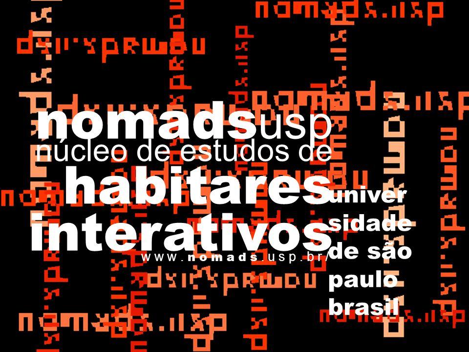 núcleo de estudos de habitares interativos univer sidade de são paulo brasil w w w. n o m a d s. u s p. b r / nomads usp
