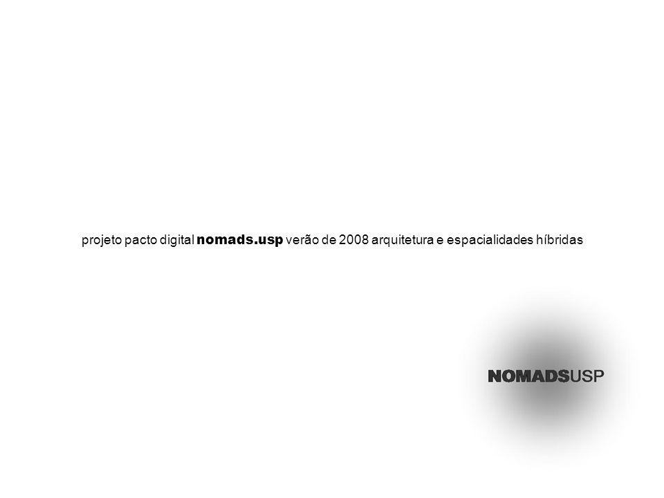 projeto pacto digital nomads.usp verão de 2008 arquitetura e espacialidades híbridas
