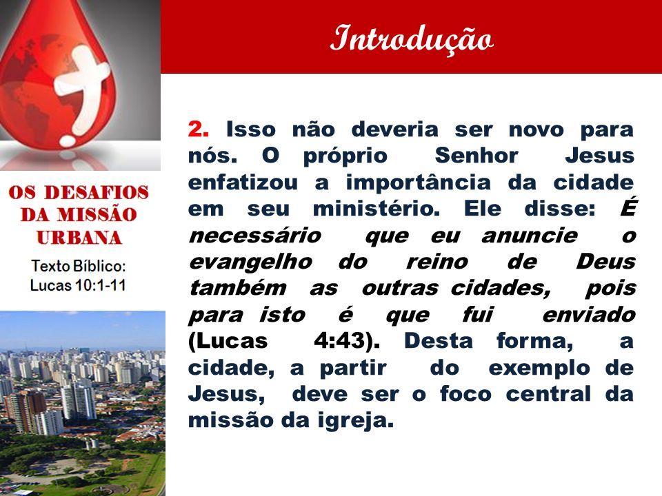 2. Isso não deveria ser novo para nós. O próprio Senhor Jesus enfatizou a importância da cidade em seu ministério. Ele disse: É necessário que eu anun