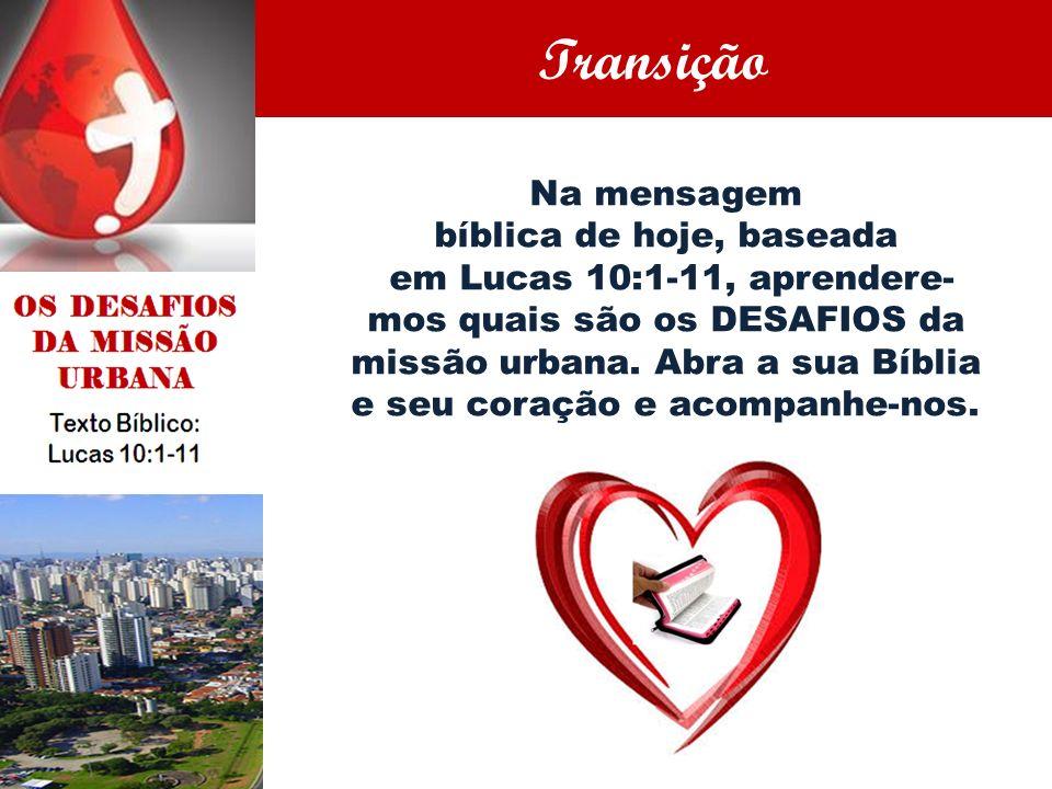 Na mensagem bíblica de hoje, baseada em Lucas 10:1-11, aprendere- mos quais são os DESAFIOS da missão urbana. Abra a sua Bíblia e seu coração e acompa