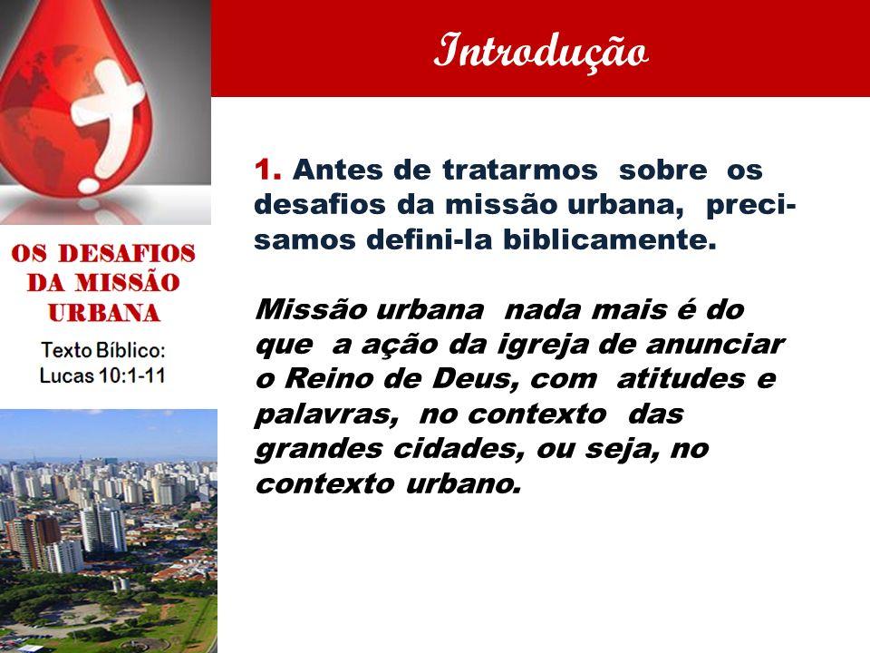 1. Antes de tratarmos sobre os desafios da missão urbana, preci- samos defini-la biblicamente. Missão urbana nada mais é do que a ação da igreja de an