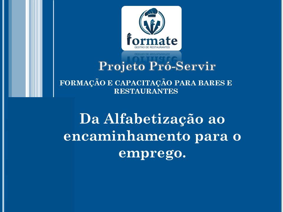 FORMAÇÃO E CAPACITAÇÃO PARA BARES E RESTAURANTES Da Alfabetização ao encaminhamento para o emprego.