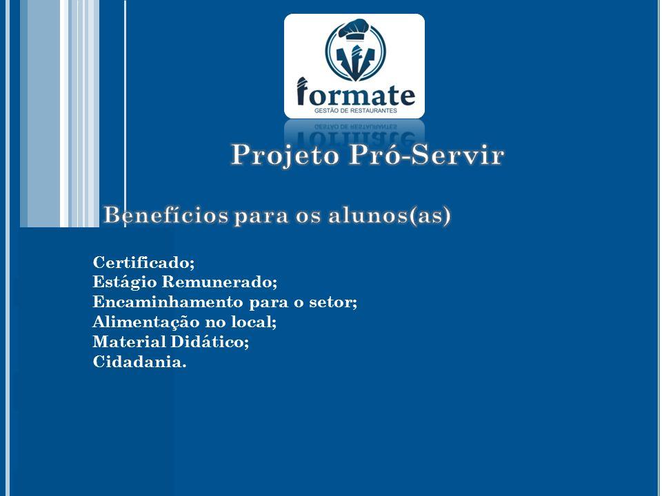 Certificado; Estágio Remunerado; Encaminhamento para o setor; Alimentação no local; Material Didático; Cidadania.