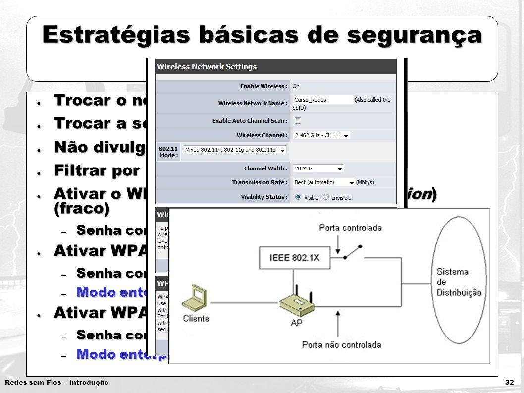 Redes sem Fios – Introdução 32 Estratégias básicas de segurança Trocar o nome do SSID padrão Trocar o nome do SSID padrão Trocar a senha padrão do AP