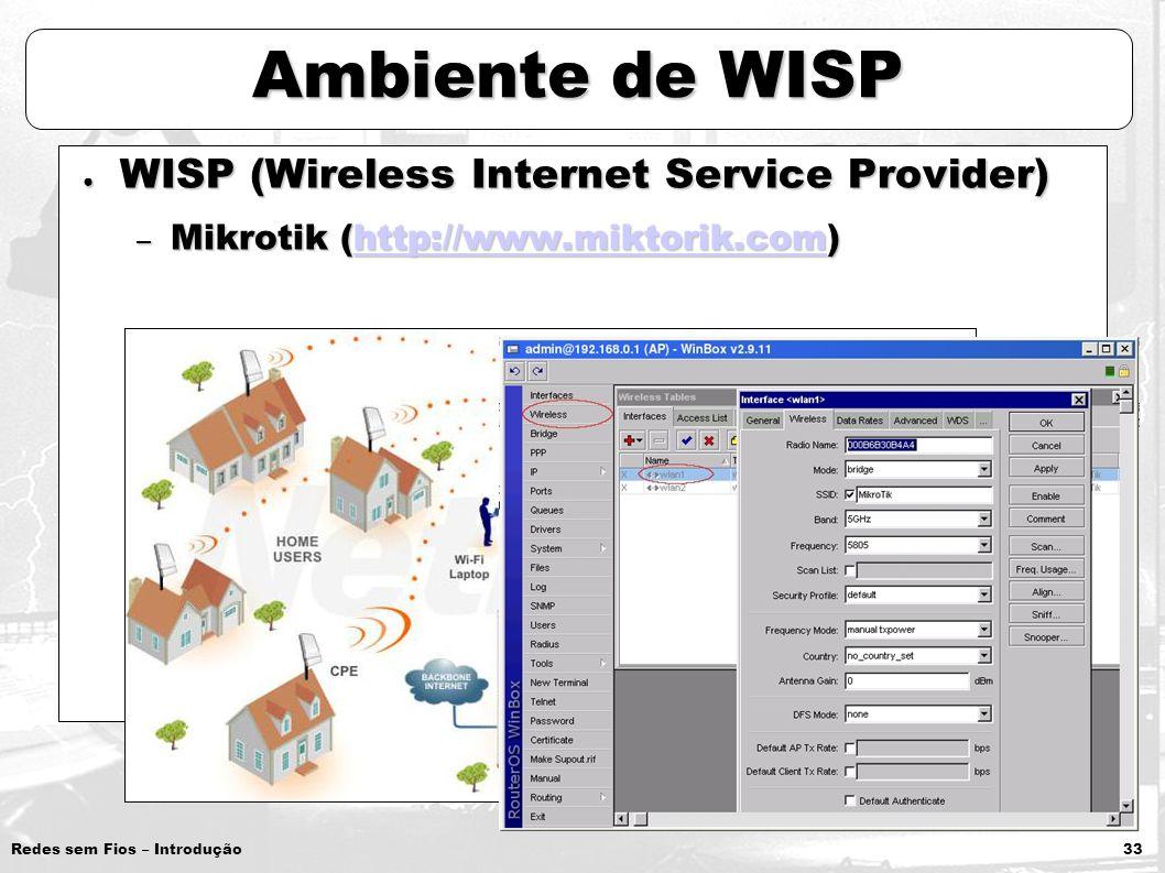 Redes sem Fios – Introdução 33 Ambiente de WISP WISP (Wireless Internet Service Provider) WISP (Wireless Internet Service Provider) – Mikrotik (http:/