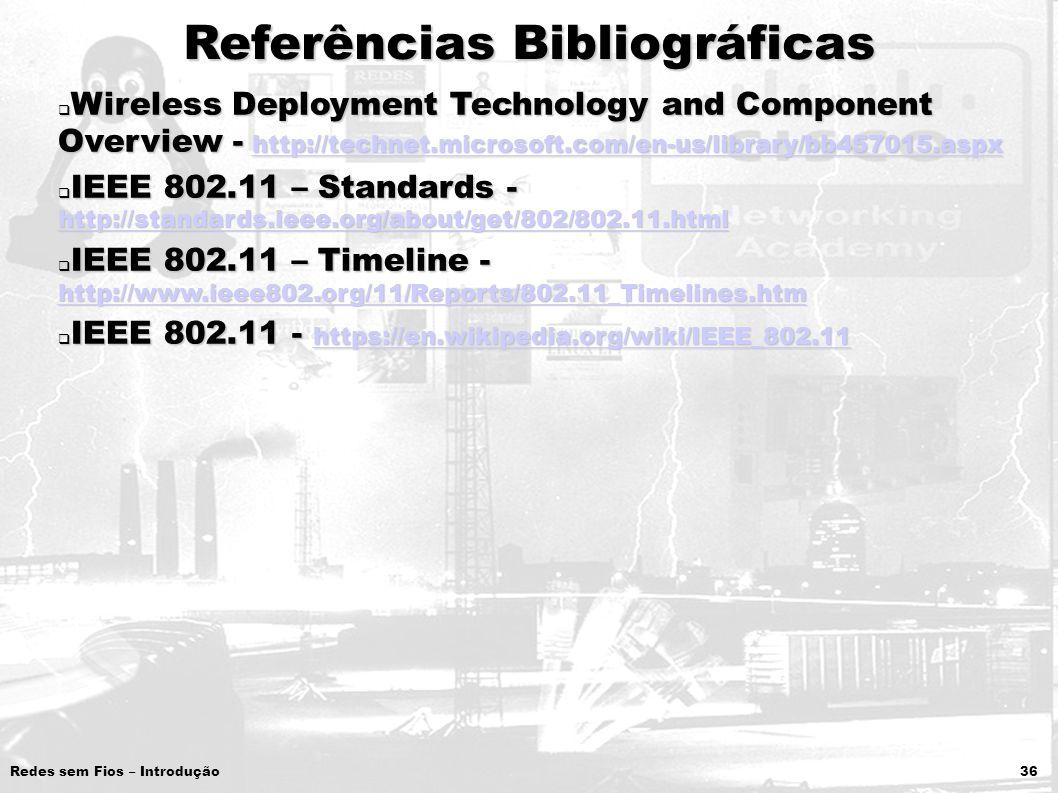 Redes sem Fios – Introdução 36 Referências Bibliográficas Wireless Deployment Technology and Component Overview - http://technet.microsoft.com/en-us/l