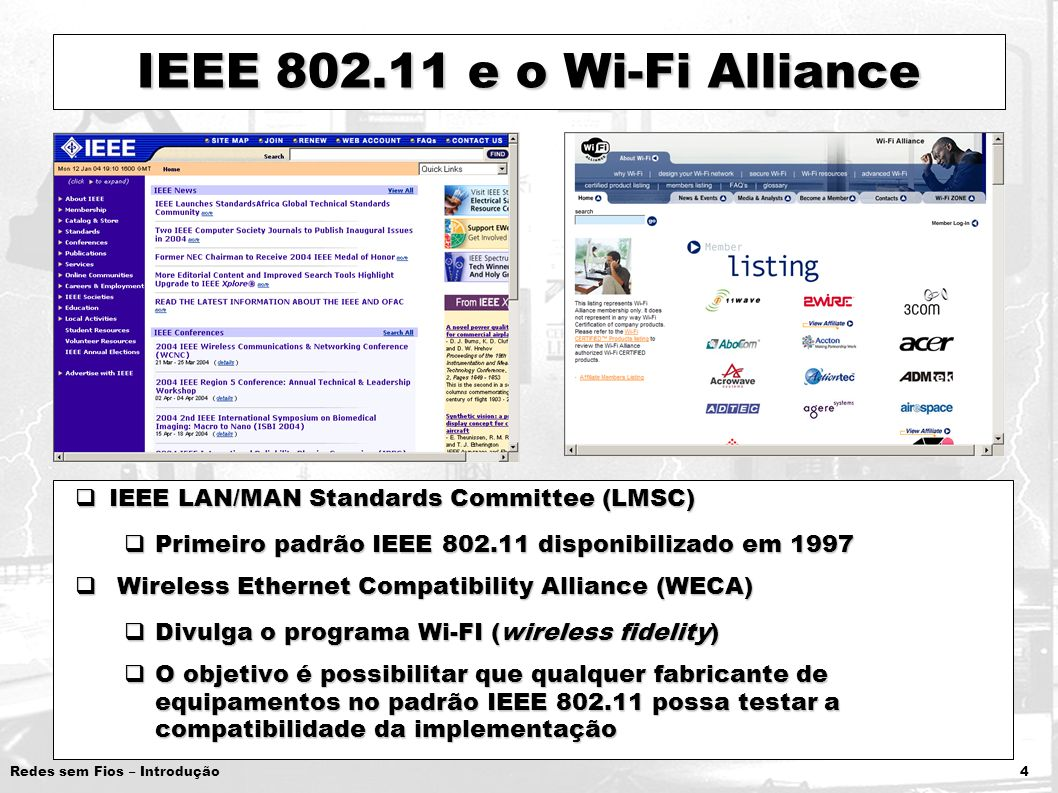 Redes sem Fios – Introdução 4 IEEE 802.11 e o Wi-Fi Alliance IEEE LAN/MAN Standards Committee (LMSC) IEEE LAN/MAN Standards Committee (LMSC) Primeiro