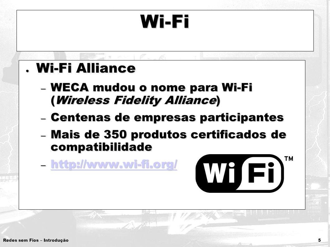 Redes sem Fios – Introdução 5 Wi-Fi Wi-Fi Alliance Wi-Fi Alliance – WECA mudou o nome para Wi-Fi (Wireless Fidelity Alliance) – Centenas de empresas p