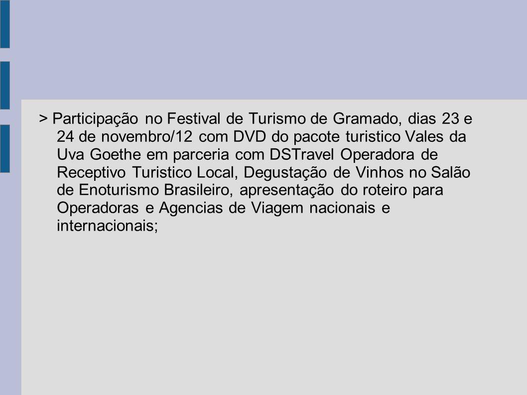 > Participação no Festival de Turismo de Gramado, dias 23 e 24 de novembro/12 com DVD do pacote turistico Vales da Uva Goethe em parceria com DSTravel