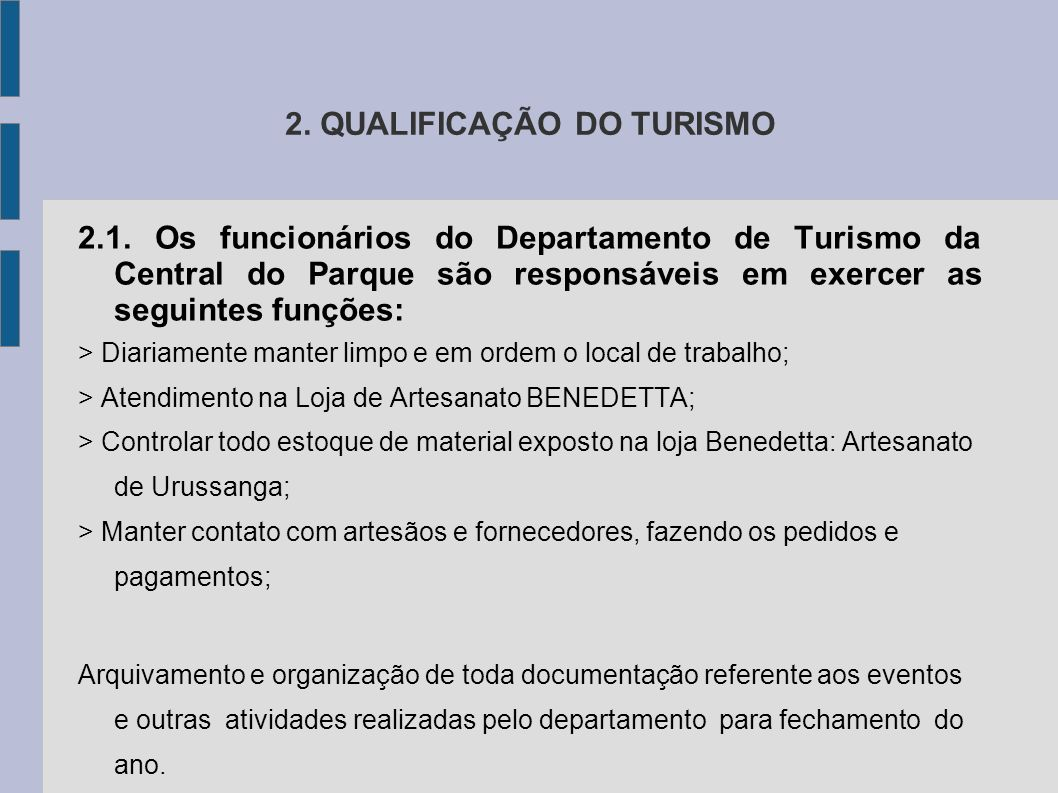 2. QUALIFICAÇÃO DO TURISMO 2.1. Os funcionários do Departamento de Turismo da Central do Parque são responsáveis em exercer as seguintes funções: > Di