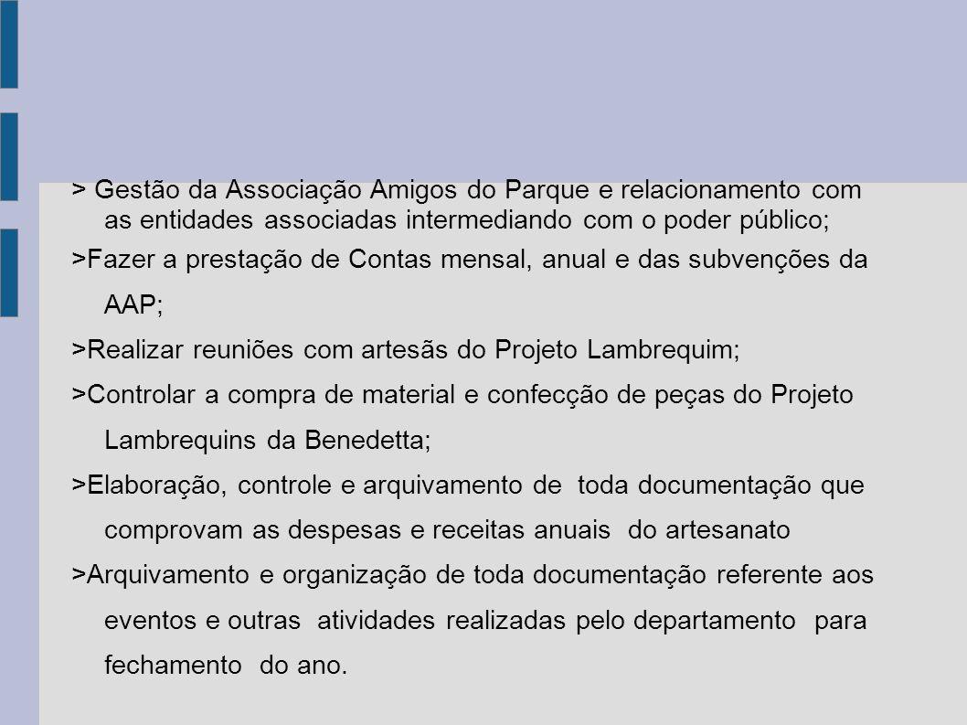 > Gestão da Associação Amigos do Parque e relacionamento com as entidades associadas intermediando com o poder público; >Fazer a prestação de Contas m