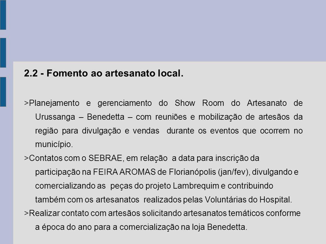 2.2 - Fomento ao artesanato local. >Planejamento e gerenciamento do Show Room do Artesanato de Urussanga – Benedetta – com reuniões e mobilização de a
