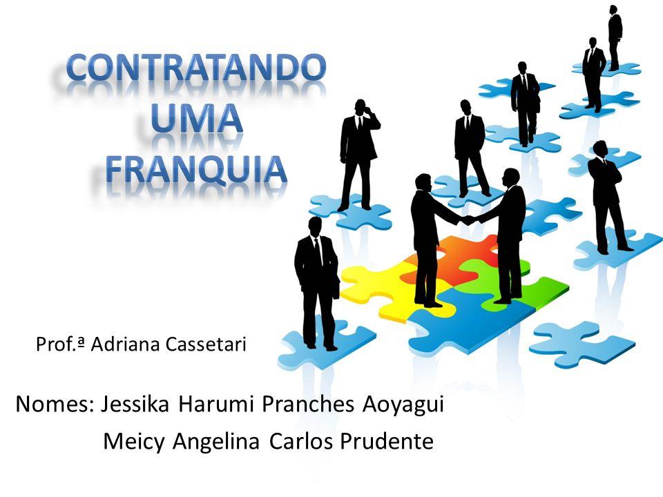 Nomes: Jessika Harumi Pranches Aoyagui Meicy Angelina Carlos Prudente Prof.ª Adriana Cassetari