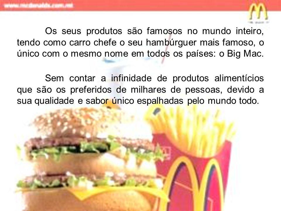 Os seus produtos são famosos no mundo inteiro, tendo como carro chefe o seu hambúrguer mais famoso, o único com o mesmo nome em todos os países: o Big