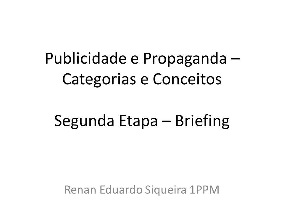 Publicidade e Propaganda – Categorias e Conceitos Segunda Etapa – Briefing Renan Eduardo Siqueira 1PPM