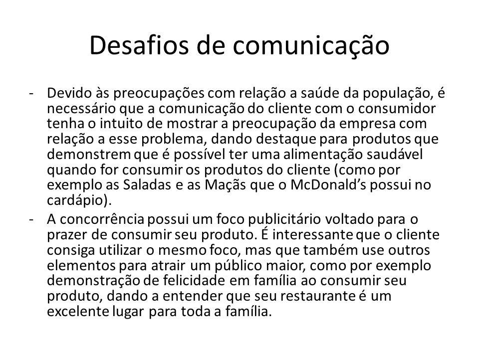 Desafios de comunicação -Devido às preocupações com relação a saúde da população, é necessário que a comunicação do cliente com o consumidor tenha o i