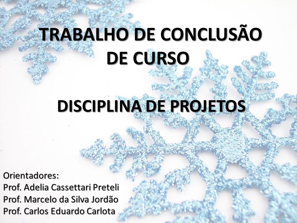 TRABALHO DE CONCLUSÃO DE CURSO DISCIPLINA DE PROJETOS TRABALHO DE CONCLUSÃO DE CURSO DISCIPLINA DE PROJETOS Orientadores: Prof. Adelia Cassettari Pret