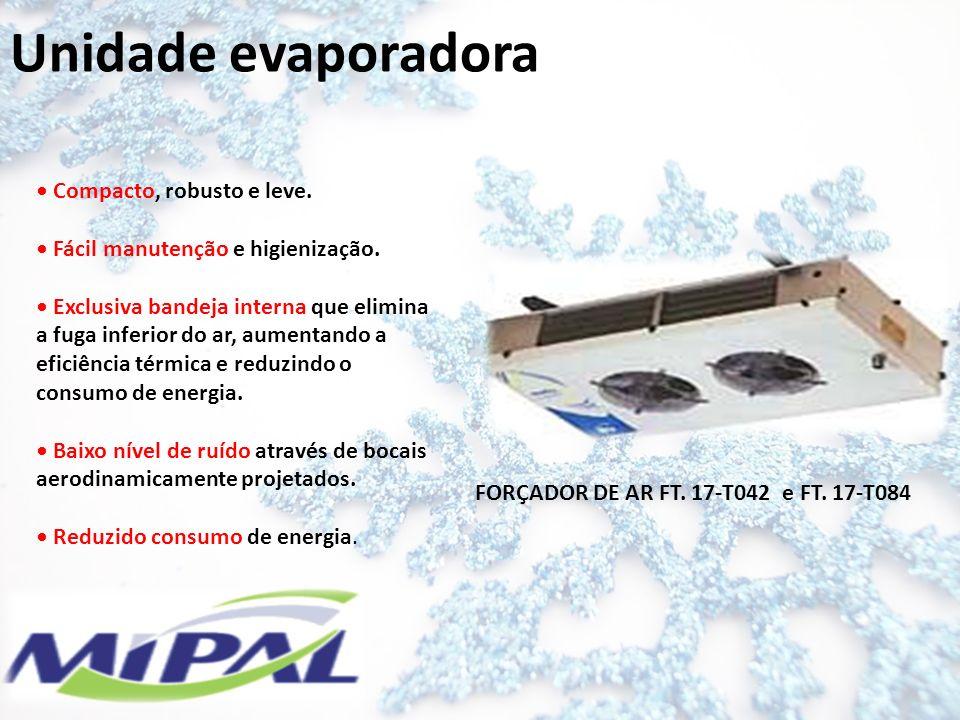 Unidade evaporadora Compacto, robusto e leve. Fácil manutenção e higienização. Exclusiva bandeja interna que elimina a fuga inferior do ar, aumentando