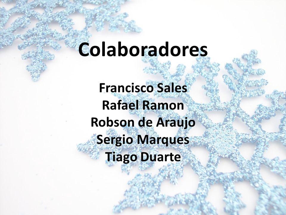 Colaboradores Francisco Sales Rafael Ramon Robson de Araujo Sergio Marques Tiago Duarte