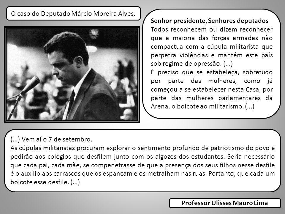 O caso do Deputado Márcio Moreira Alves. Senhor presidente, Senhores deputados Todos reconhecem ou dizem reconhecer que a maioria das forças armadas n
