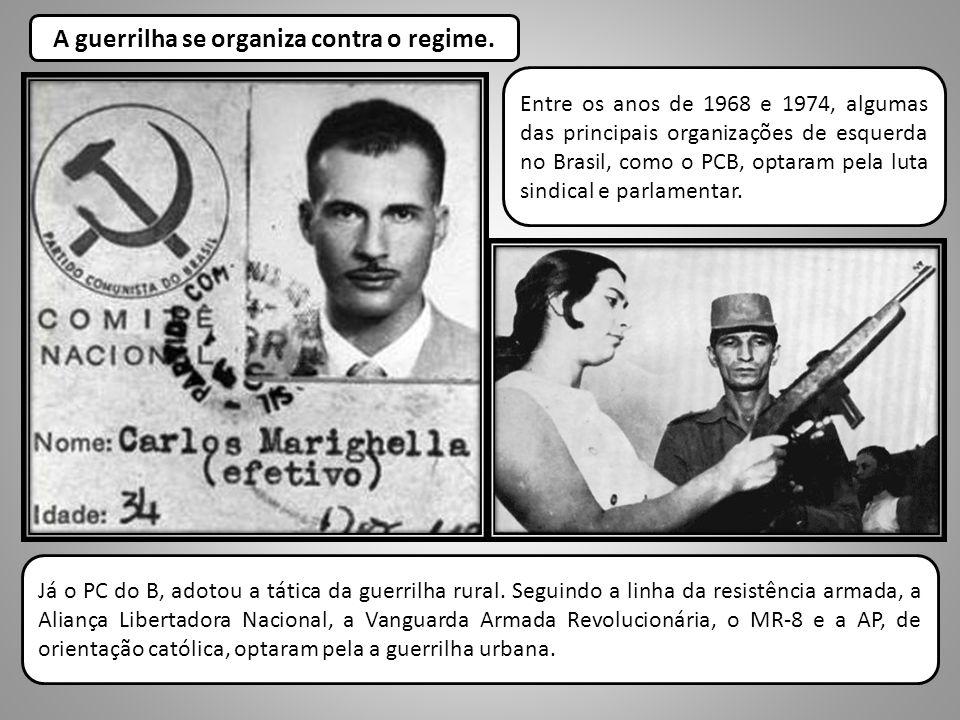 A guerrilha se organiza contra o regime. Entre os anos de 1968 e 1974, algumas das principais organizações de esquerda no Brasil, como o PCB, optaram