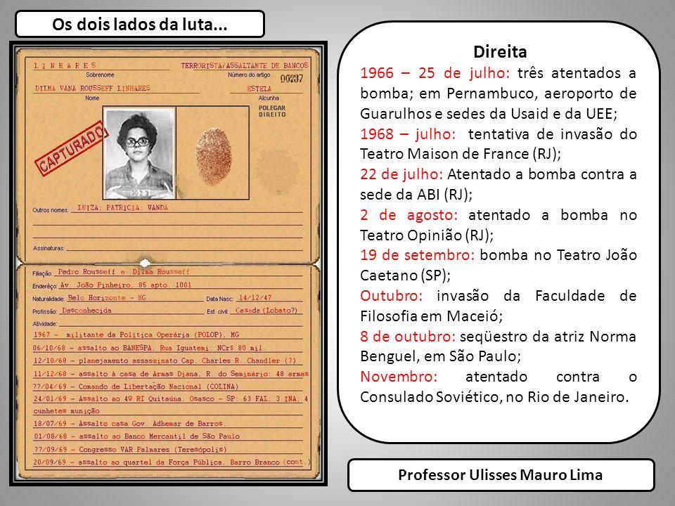 Os dois lados da luta... Direita 1966 – 25 de julho: três atentados a bomba; em Pernambuco, aeroporto de Guarulhos e sedes da Usaid e da UEE; 1968 – j