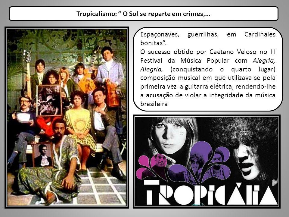 Tropicalismo: O Sol se reparte em crimes,... Espaçonaves, guerrilhas, em Cardinales bonitas. O sucesso obtido por Caetano Veloso no III Festival da Mú