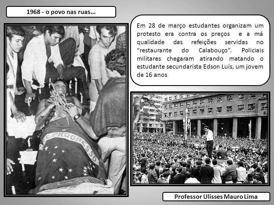 1968 - o povo nas ruas... Em 28 de março estudantes organizam um protesto era contra os preços e a má qualidade das refeições servidas no restaurante