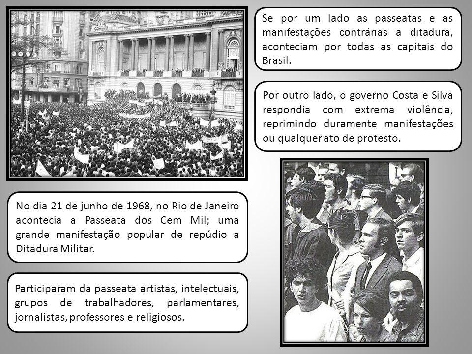 Se por um lado as passeatas e as manifestações contrárias a ditadura, aconteciam por todas as capitais do Brasil. No dia 21 de junho de 1968, no Rio d