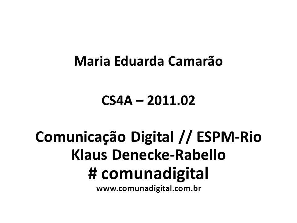 Maria Eduarda Camarão CS4A – 2011.02 Comunicação Digital // ESPM-Rio Klaus Denecke-Rabello # comunadigital www.comunadigital.com.br