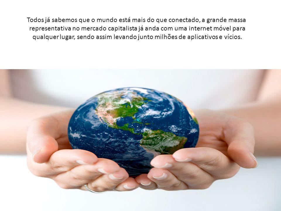 Todos já sabemos que o mundo está mais do que conectado, a grande massa representativa no mercado capitalista já anda com uma internet móvel para qualquer lugar, sendo assim levando junto milhões de aplicativos e vícios.