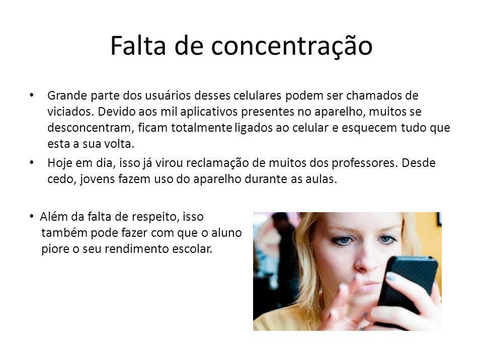 Falta de concentração Grande parte dos usuários desses celulares podem ser chamados de viciados.