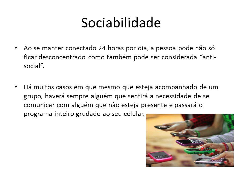 Sociabilidade Ao se manter conectado 24 horas por dia, a pessoa pode não só ficar desconcentrado como também pode ser considerada anti- social.