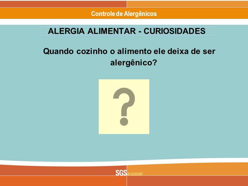Alergênicos Slide 19 of 17 Controle de Alergênicos ALERGIA ALIMENTAR - CURIOSIDADES Quando cozinho o alimento ele deixa de ser alergênico?