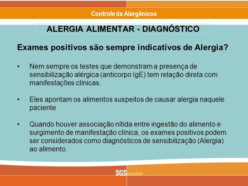 Alergênicos Slide 21 of 17 Controle de Alergênicos Exames positivos são sempre indicativos de Alergia? Nem sempre os testes que demonstram a presença