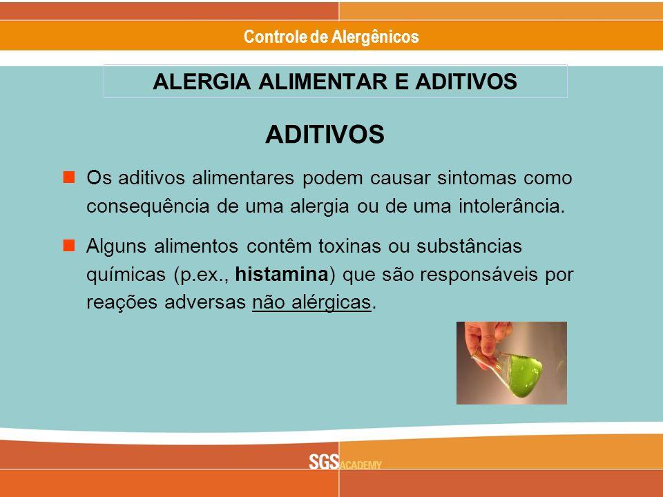 Alergênicos Slide 7 of 17 Controle de Alergênicos ALERGIA ALIMENTAR E ADITIVOS ADITIVOS Os aditivos alimentares podem causar sintomas como consequênci