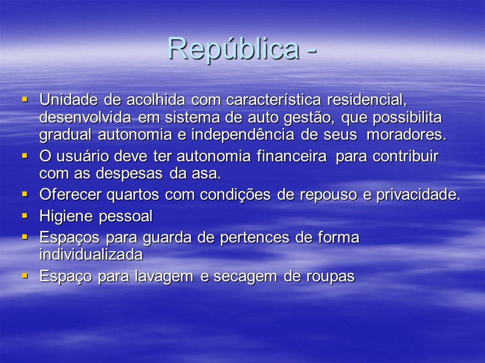 República - Unidade de acolhida com característica residencial, desenvolvida em sistema de auto gestão, que possibilita gradual autonomia e independência de seus moradores.
