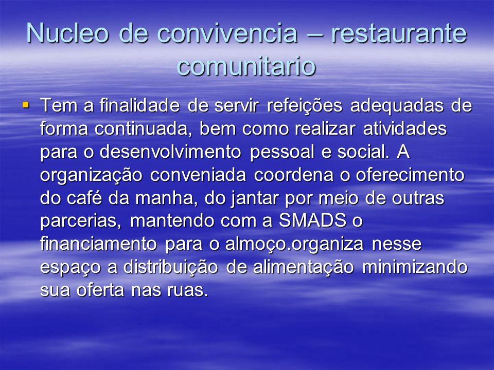 Nucleo de convivencia – restaurante comunitario Tem a finalidade de servir refeições adequadas de forma continuada, bem como realizar atividades para