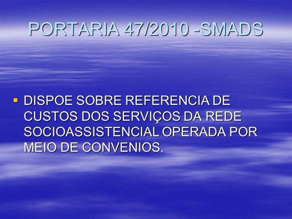 PORTARIA 47/2010 -SMADS DISPOE SOBRE REFERENCIA DE CUSTOS DOS SERVIÇOS DA REDE SOCIOASSISTENCIAL OPERADA POR MEIO DE CONVENIOS. DISPOE SOBRE REFERENCI