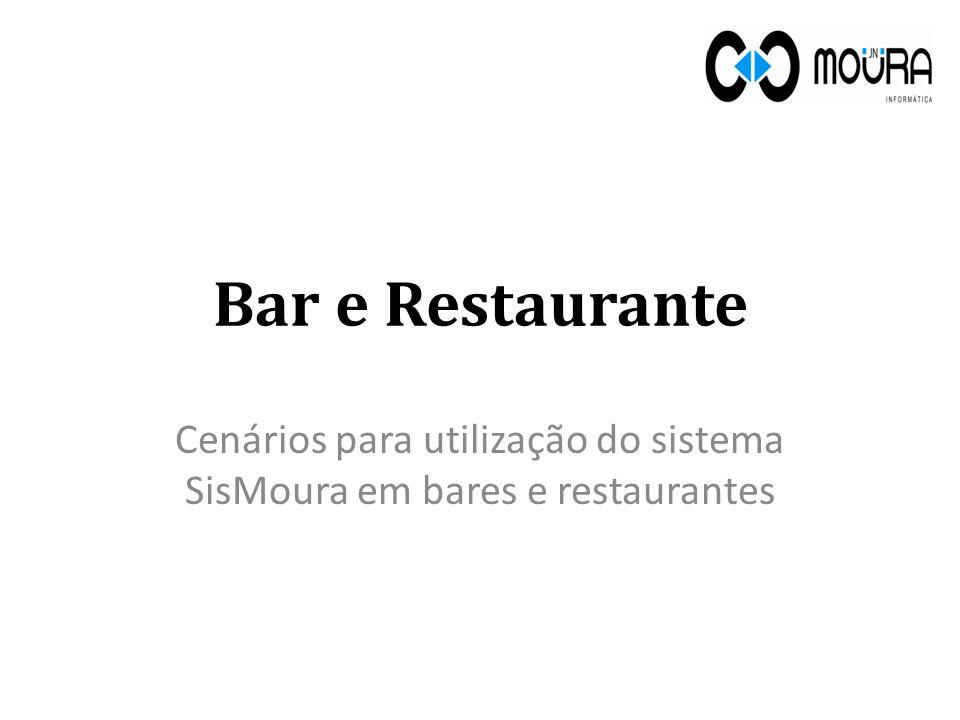 Bar e Restaurante Cenários para utilização do sistema SisMoura em bares e restaurantes