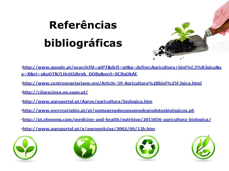 Referências bibliográficas http://www.google.pt/search?hl=ptPT&defl=pt&q=define:Agricultura+biol%C3%B3gica&s a=X&ei=ukuOTN7LHc6OjAeyk_DOBg&ved=0CBgQkA