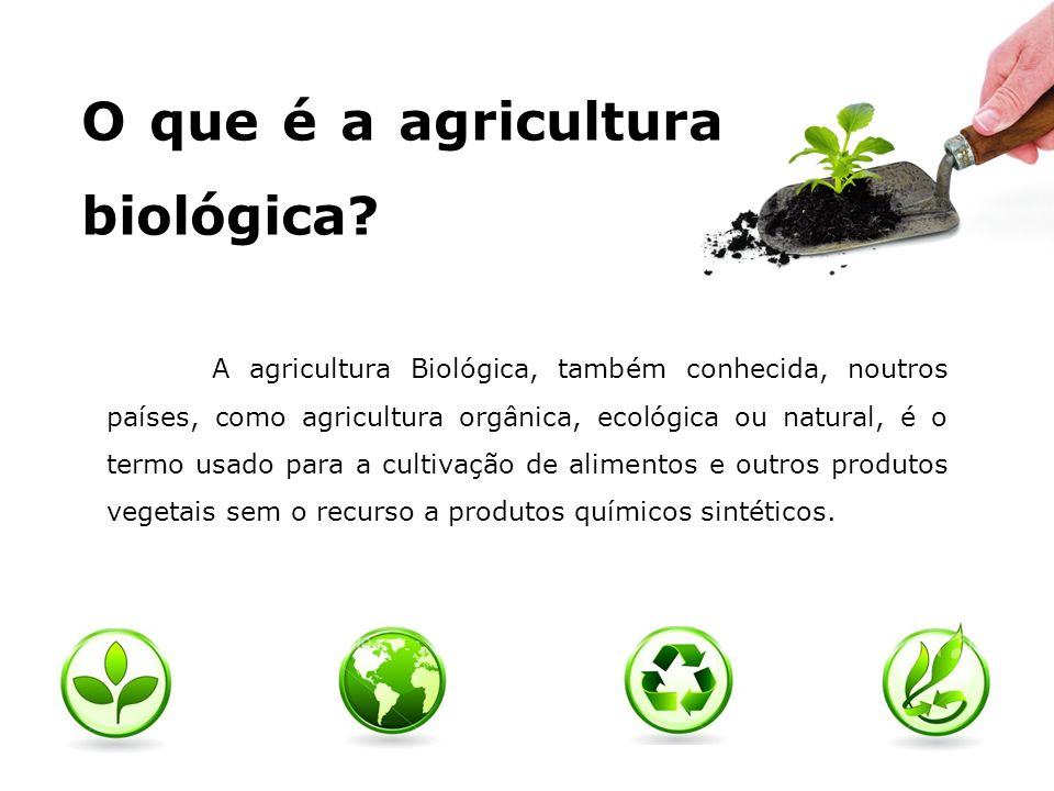O que é a agricultura biológica? A agricultura Biológica, também conhecida, noutros países, como agricultura orgânica, ecológica ou natural, é o termo