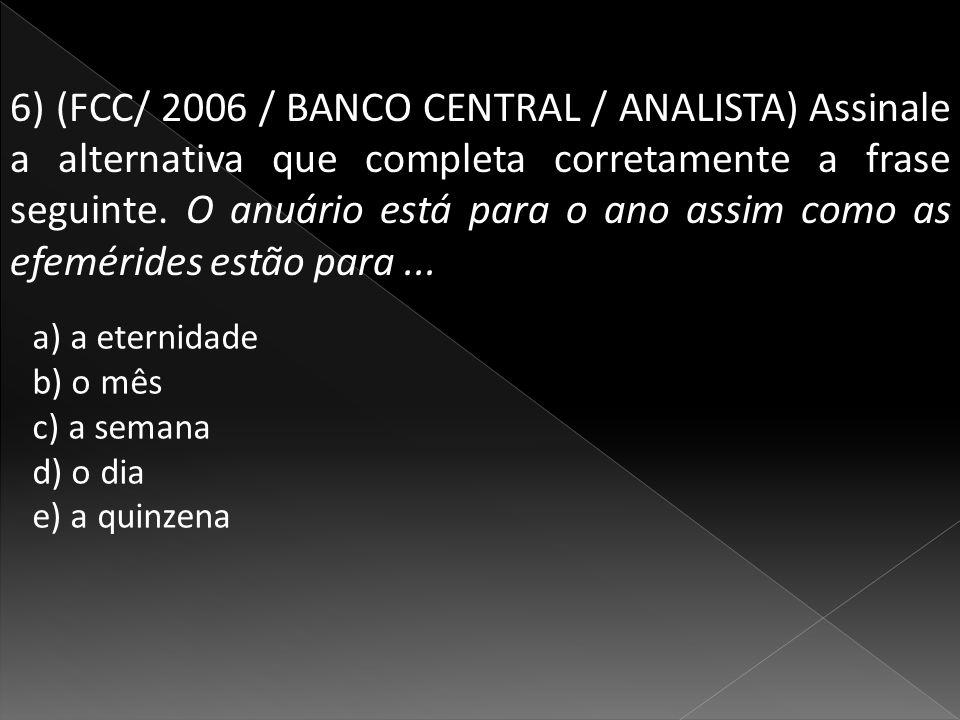 6) (FCC/ 2006 / BANCO CENTRAL / ANALISTA) Assinale a alternativa que completa corretamente a frase seguinte.
