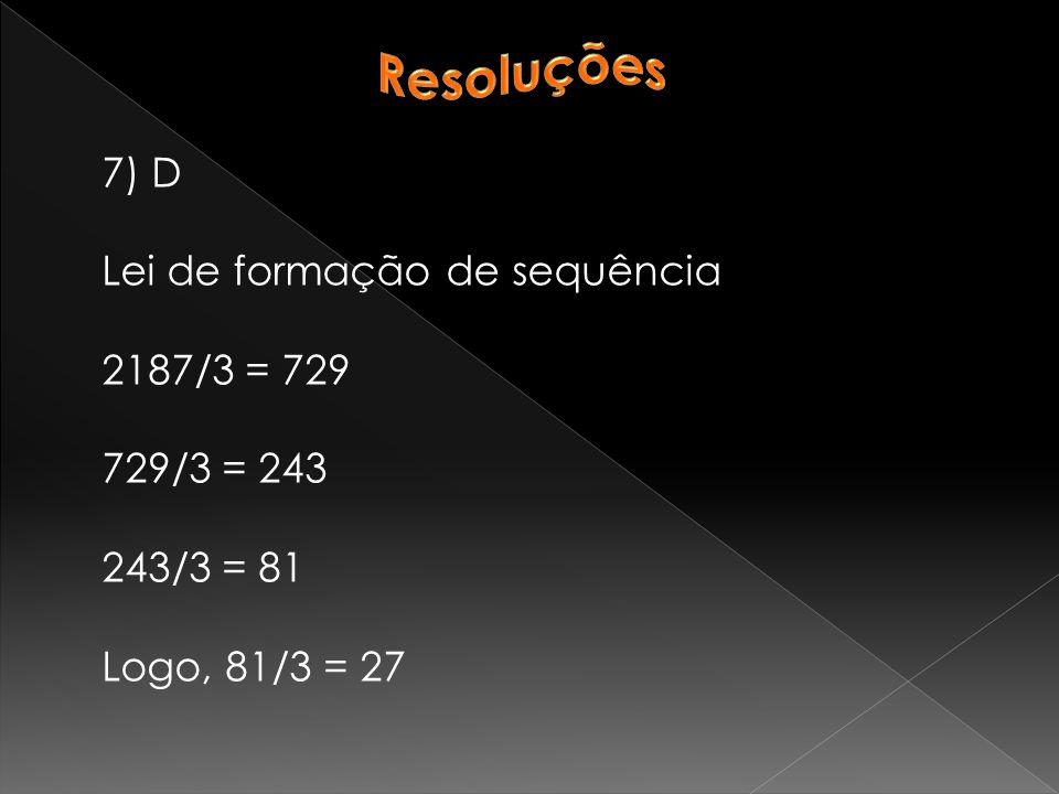 7) D Lei de formação de sequência 2187/3 = 729 729/3 = 243 243/3 = 81 Logo, 81/3 = 27