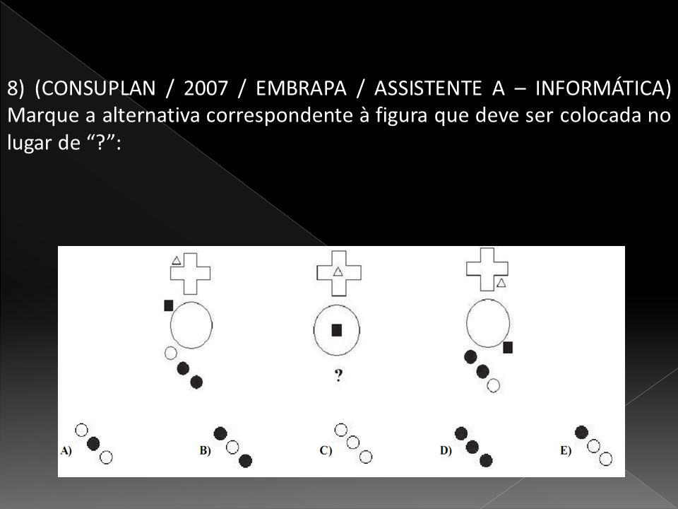8) (CONSUPLAN / 2007 / EMBRAPA / ASSISTENTE A – INFORMÁTICA) Marque a alternativa correspondente à figura que deve ser colocada no lugar de ?: