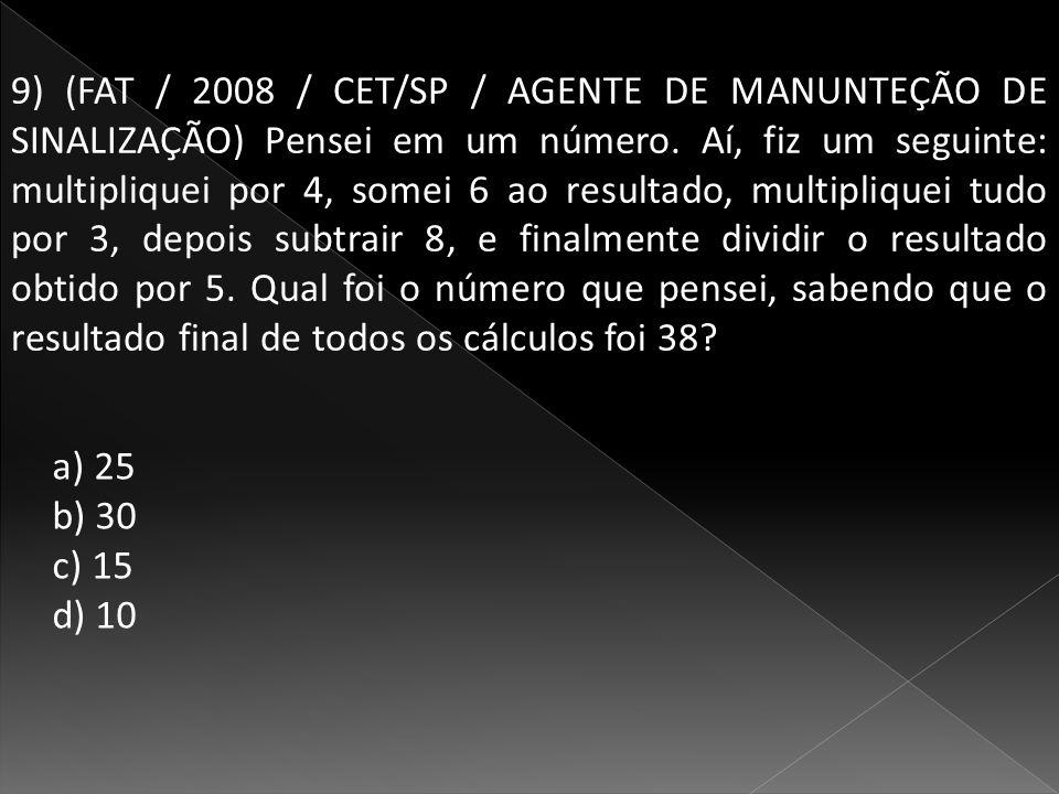 9) (FAT / 2008 / CET/SP / AGENTE DE MANUNTEÇÃO DE SINALIZAÇÃO) Pensei em um número.